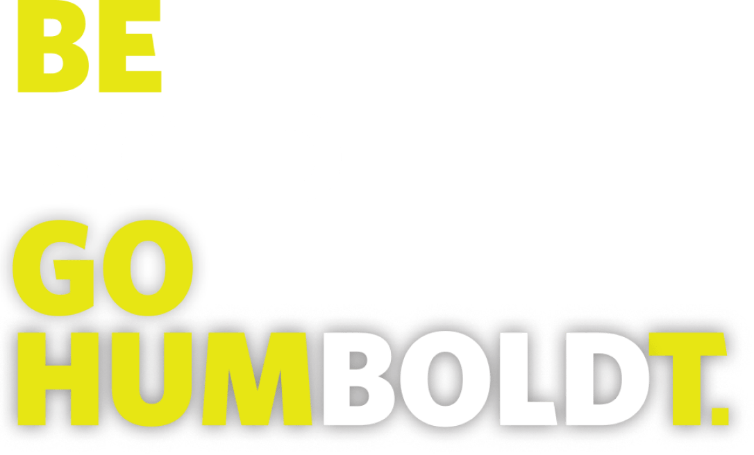Be Bold. Go Humboldt